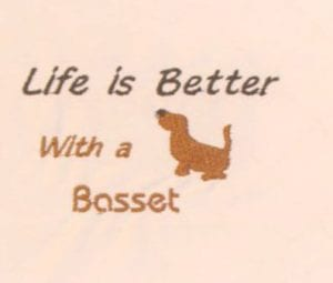 Life is Better with a basset embroidery